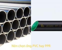 Nên lựa chọn ống PVC hay PPR?